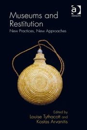 Museums and Restitution - New Practices, New Approaches ebook by Dr Kostas Arvanitis,Dr Louise Tythacott