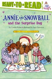 Annie and Snowball and the Surprise Day ebook by Cynthia Rylant,Suçie Stevenson