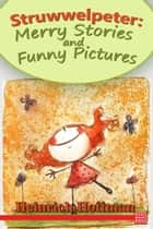 Der Struwwelpeter: Merry Stories and Funny Pictures ebook by Heinrich Hoffmann