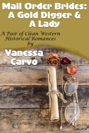 Mail Order Brides: A Gold Digger & A Lady (A Pair Of Clean Western Historical Romances) ebook by Vanessa Carvo