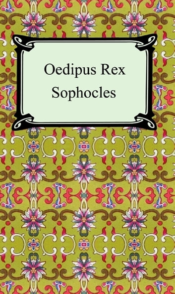 Oedipus Rex (Oedipus the King) ebook by Sophocles