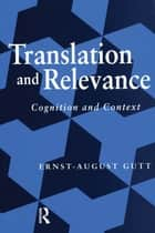 Translation and Relevance - Cognition and Context ebook by Ernst-August Gutt