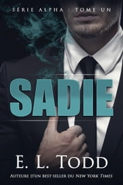 Sadie (French) - Alpha, #1 eBook by E. L. Todd
