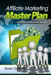 Affiliate Marketing Master Plan - Let others do the work for you ebook by Noah Daniels