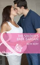 The Soldier's Baby Bargain (Mills & Boon Cherish) (Home to Harbor Town, Book 4) ebook by Beth Kery