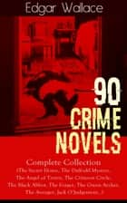 90 CRIME NOVELS: Complete Collection - The Secret House, The Daffodil Mystery, The Angel of Terror, The Crimson Circle, The Black Abbot, The Forger, The Green Archer, The Avenger, Jack O'Judgement… ebook by Edgar Wallace