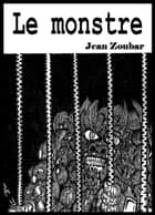 Le Monstre ebook by Jean Zoubar