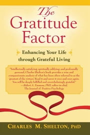 Gratitude Factor, The: Enhancing Your Life through Grateful Living ebook by Charles M. Shelton,PhD