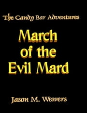 The Candy Bar Adventures: March of the Evil Mard ebook by Jason Wewers
