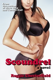 Scoundrel - A Novel of Lust, Sex and Hardcore Erotica ebook by Reggie Chesterfield
