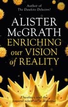Enriching our Vision of Reality - Theology And The Natural Sciences In Dialogue ebook by Alister McGrath