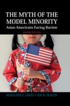 Myth of the Model Minority - Asian Americans Facing Racism, Second Edition ebook by Rosalind S. Chou, Joe R. Feagin