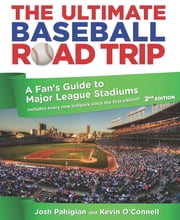 Ultimate Baseball Road Trip - A Fan's Guide to Major League Stadiums ebook by Josh Pahigian,Kevin O'Connell