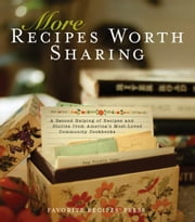 More Recipes Worth Sharing: A Second Helping of Recipes and Stories From America's Most-Loved Community Cookbooks - A Second Helping of Recipes and Stories From America's Most-Loved Community Cookbooks ebook by Favorite Recipes Press