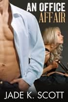 An Office Affair ebook by Jade K. Scott