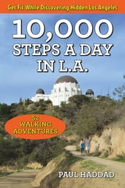 10,000 Steps a Day in L.A. - 52 Walking Adventures ebook by Paul Haddad