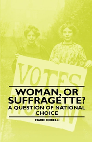 Woman, Or Suffragette? - A Question of National Choice ebook by Marie Corelli