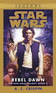 Rebel Dawn: Star Wars Legends (The Han Solo Trilogy) ebook by A. C. Crispin