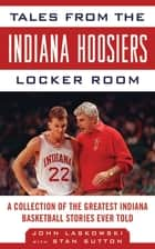 Tales from the Indiana Hoosiers Locker Room ebook by John Laskowski,Stan Sutton