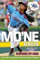 Mo'ne Davis: Remember My Name - My Story from First Pitch to Game Changer ebook by Mo'ne Davis