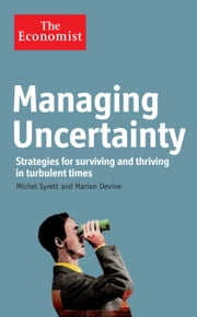 The Economist: Managing Uncertainty: Strategies for surviving and thriving in turbulent times ebook by Michel Syrett,Marion Devine