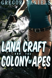 Lana Craft and the Colony of Apes ebook by Gregor Daniels