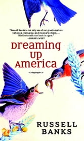 Dreaming Up America ebook by Russell Banks