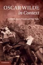 Oscar Wilde in Context ebook by Kerry Powell,Peter Raby
