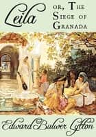 Leila, or The Siege of Granada and Calderón the Courtier ebook by Edward Bulwer Lytton