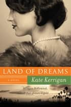 Land of Dreams - A Novel ebook by Kate Kerrigan