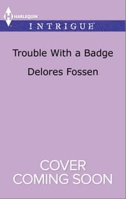 Trouble with a Badge ebook by Delores Fossen