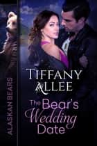 The Bear's Wedding Date - Alaskan Bears, #2 ebook by Tiffany Allee
