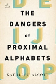The Dangers of Proximal Alphabets ebook by Kathleen Alcott