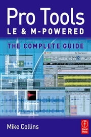 Pro Tools LE and M-Powered - The complete guide ebook by Mike Collins