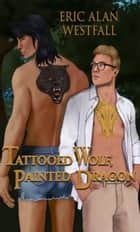 Tattooed Wolf, Painted Dragon ebook by Eric Alan Westfall