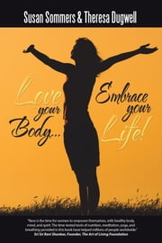 Love Your Body Embrace Your Life! ebook by Susan Sommers,Theresa Dugwell