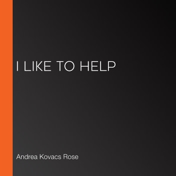 I Like to Help audiobook by Andrea Kovacs Rose