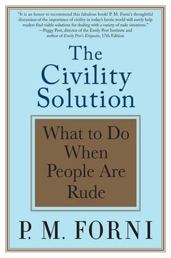 The Civility Solution - What to Do When People Are Rude ebook by P. M. Forni