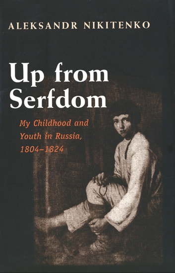 Up from Serfdom - My Childhood and Youth in Russia, 1804-1824 ebook by Aleksandr Nikitenko