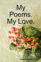 My Poems. My Love. ebook by Katherine Villafane