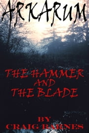 Arkarum: The Hammer and the Blade ebook by Craig Barnes