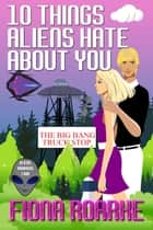 10 Things Aliens Hate About You ebook by Fiona Roarke