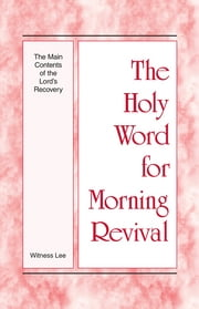 The Holy Word for Morning Revival - The Main Contents of the Lord's Recovery ebook by Witness Lee