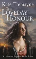 The Loveday Honour (Loveday series, Book 5) - A captivating, historical romance set against the rugged Cornish coast ebook by Kate Tremayne