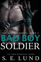 Bad Boy Soldier - The Bad Boy Series, #3 ebook by S. E. Lund