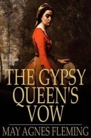 The Gypsy Queen's Vow ebook by May Agnes Fleming