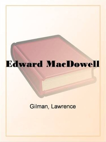 Edward MacDowell ebook by Lawrence Gilman