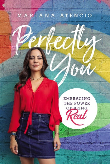 Perfectly You - Embracing the Power of Being Real ebook by Mariana Atencio