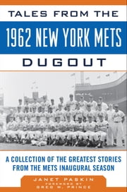 Tales from the 1962 New York Mets Dugout - A Collection of the Greatest Stories from the Mets Inaugural Season ebook by Janet Paskin,Greg W. Prince