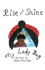 Rise and Shine: My Lady Bug ebook by Stella Mary Hash